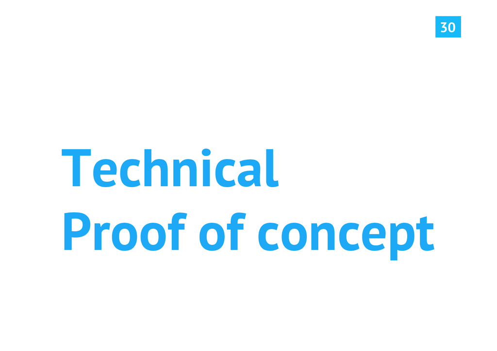 30 Technical Proof of concept
