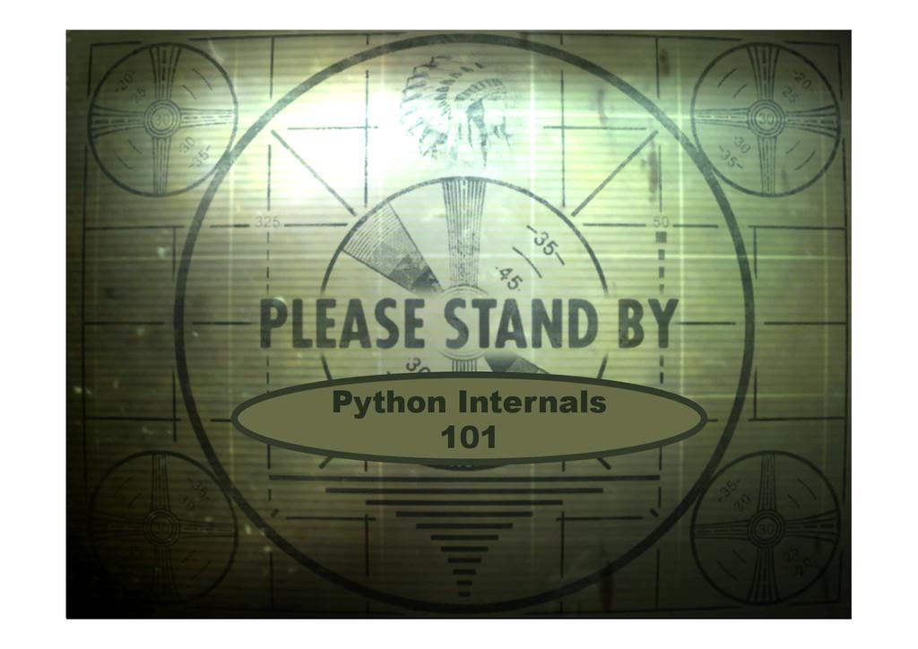 35 Python internals 101 Python Internals 101