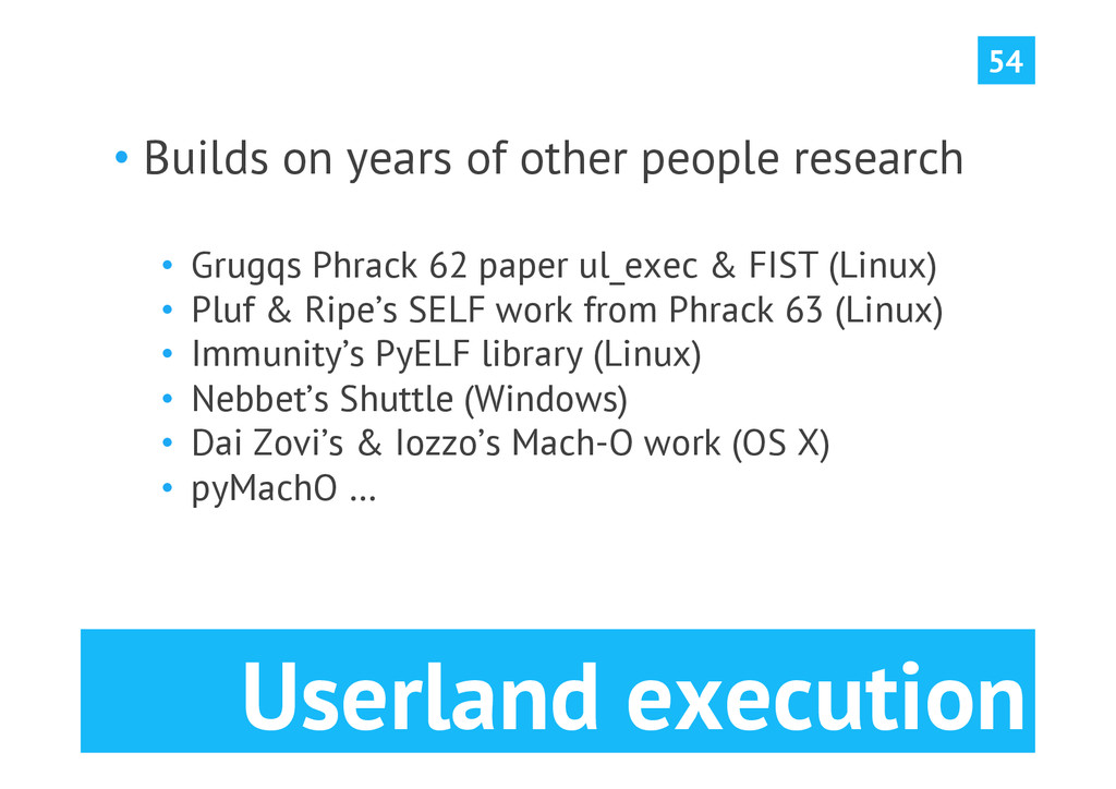 Userland execution •Builds on years of other p...