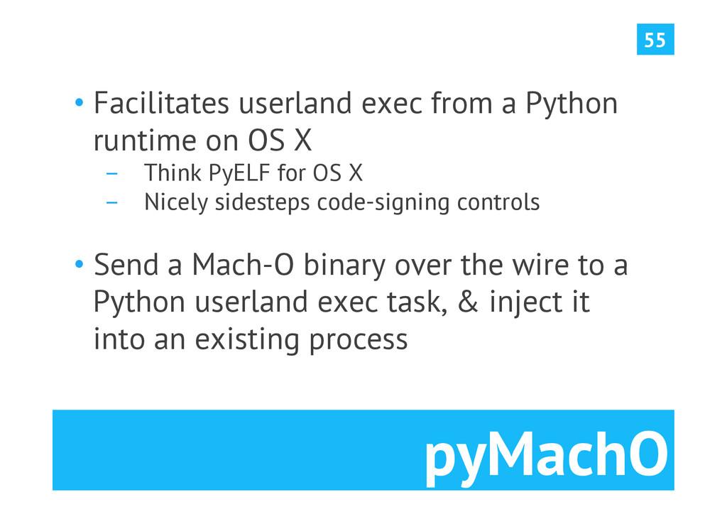 pyMachO •Facilitates userland exec from a Pyth...