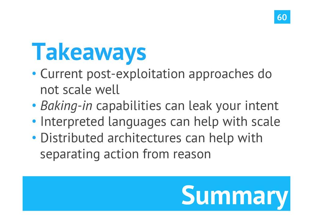 Summary 60 Takeaways •Current post-exploitatio...