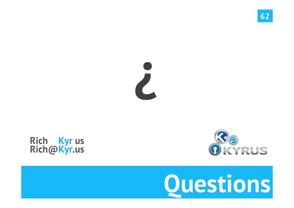 Questions ¿ 62 Rich@Kyr.us Rich@Kyr.us