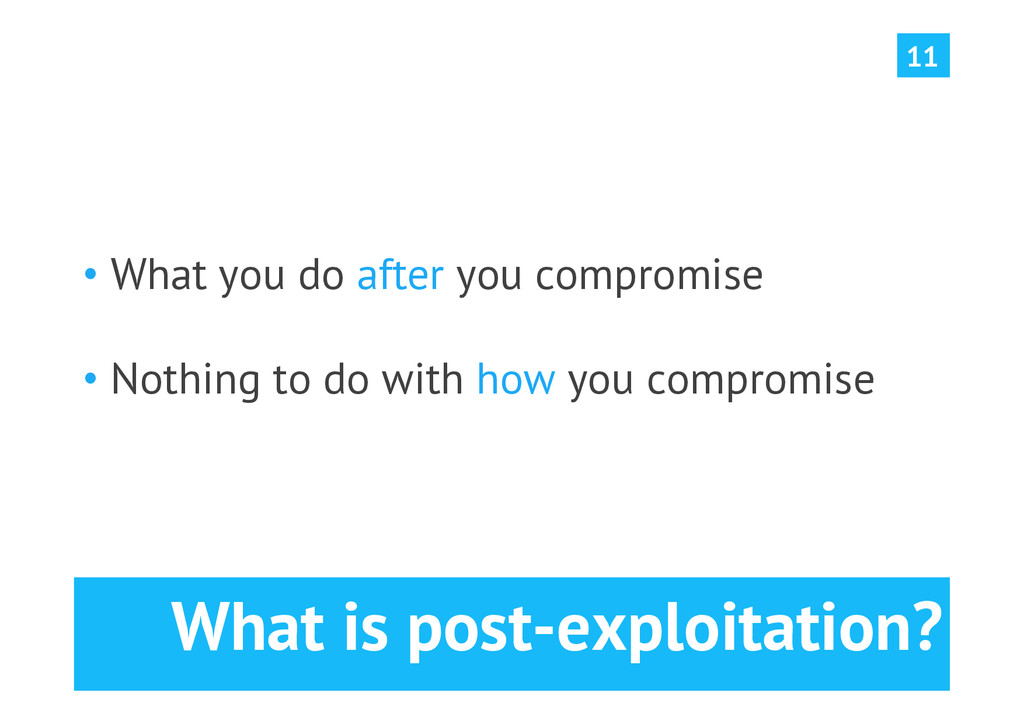 What is post-exploitation? •What you do after ...