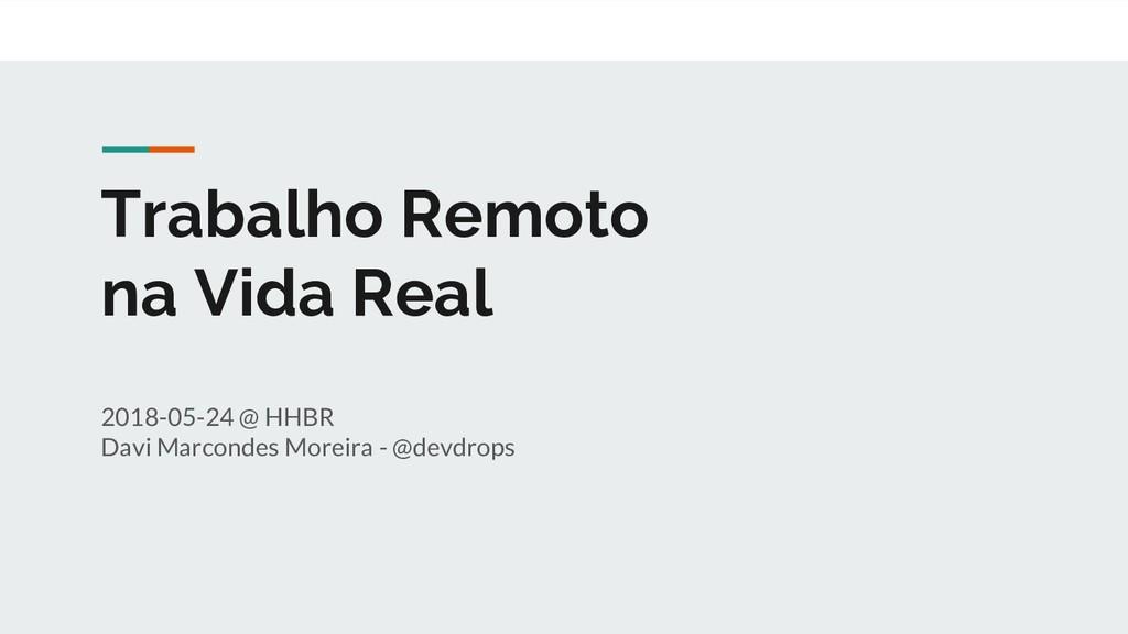 Trabalho Remoto na Vida Real 2018-05-24 @ HHBR ...