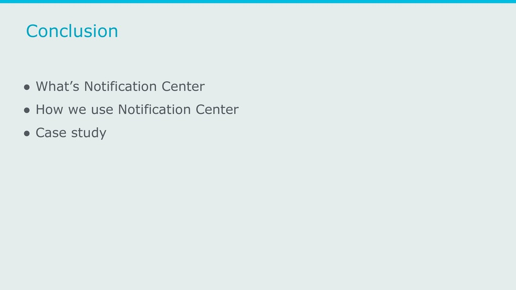 Conclusion ● What's Notification Center ● How w...