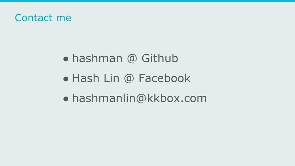 Contact me ● hashman @ Github ● Hash Lin @ Face...