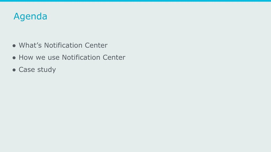 Agenda ● What's Notification Center ● How we us...