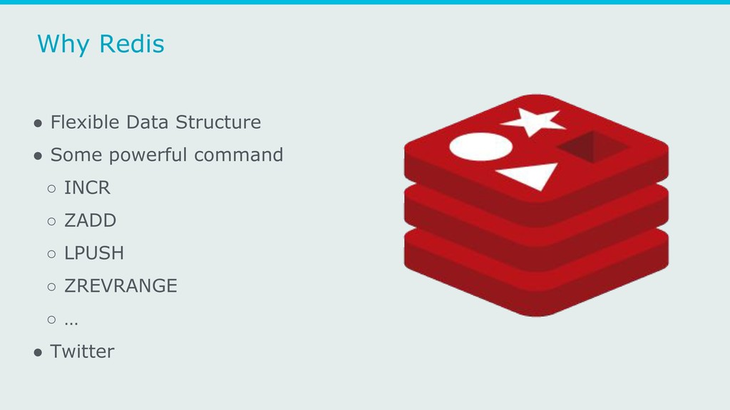 Why Redis ● Flexible Data Structure ● Some powe...