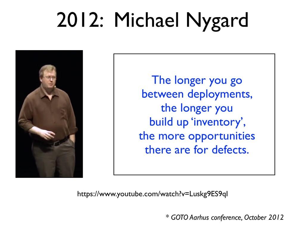 2012: Michael Nygard The longer you go between ...