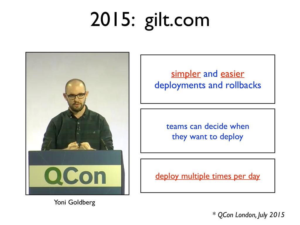 2015: gilt.com * QCon London, July 2015 simpler...