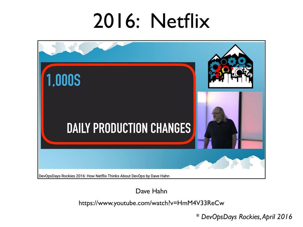 2016: Netflix * DevOpsDays Rockies, April 2016 h...