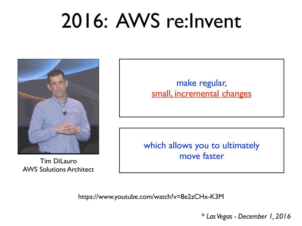 make regular, small, incremental changes 2016: ...