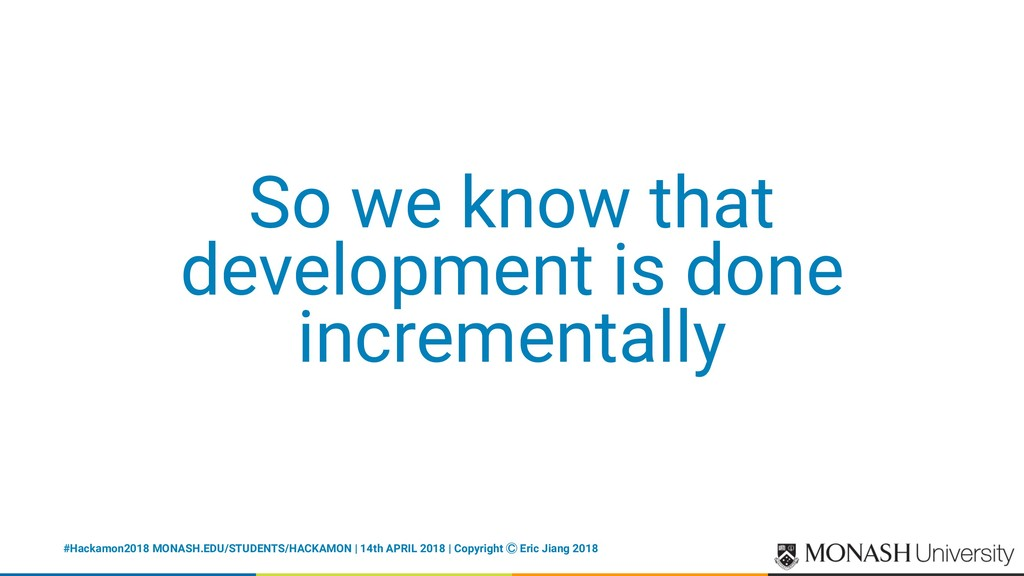 So we know that development is done incremental...