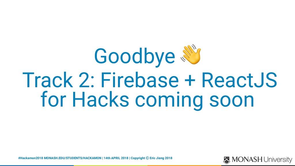 Goodbye Track 2: Firebase + ReactJS for Hacks c...