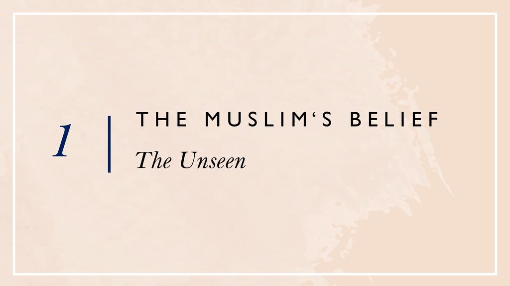 1 | T H E M U S L I M ' S B E L I E F The Unseen