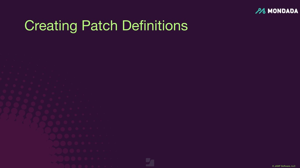 © JAMF Software, LLC Creating Patch Definitions