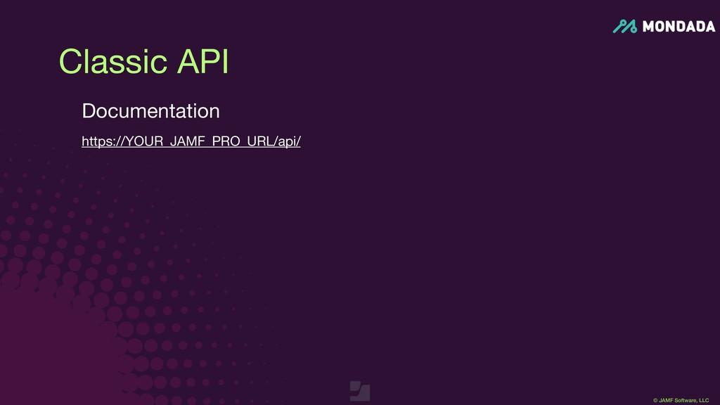 © JAMF Software, LLC Classic API Documentation ...
