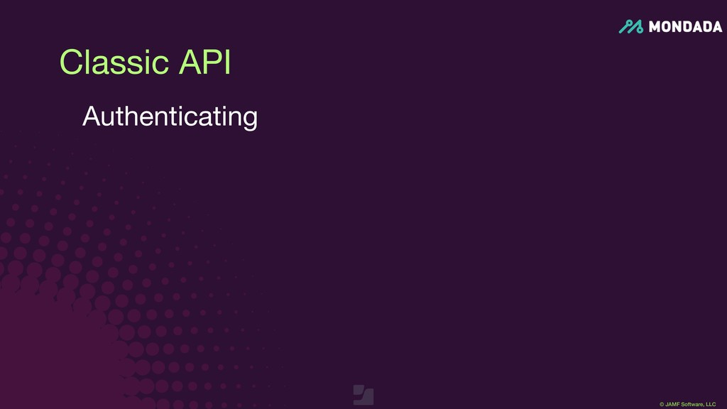 © JAMF Software, LLC Classic API Authenticating