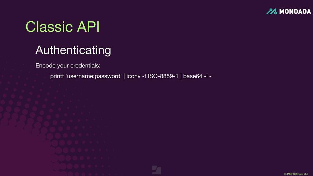 © JAMF Software, LLC Classic API Authenticating...
