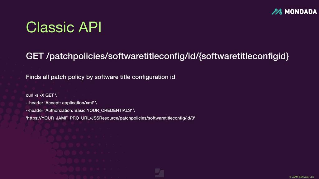 © JAMF Software, LLC GET /patchpolicies/softwar...
