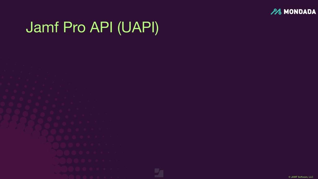 © JAMF Software, LLC Jamf Pro API (UAPI)