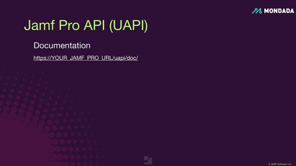 © JAMF Software, LLC Jamf Pro API (UAPI) Docume...
