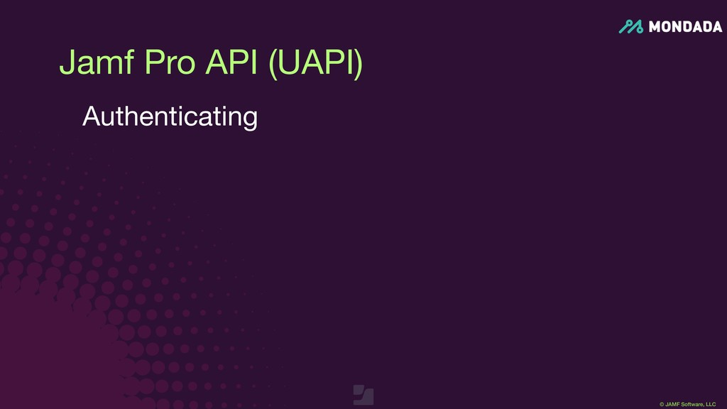 © JAMF Software, LLC Jamf Pro API (UAPI) Authen...