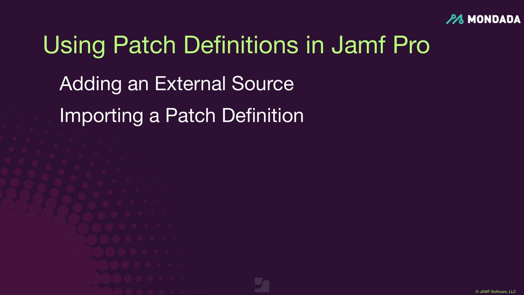 © JAMF Software, LLC Using Patch Definitions in ...