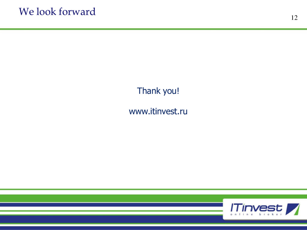 We look forward 12 Thank you! www.itinvest.ru