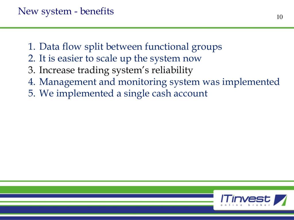 New system - benefits 10 1. Data flow split bet...