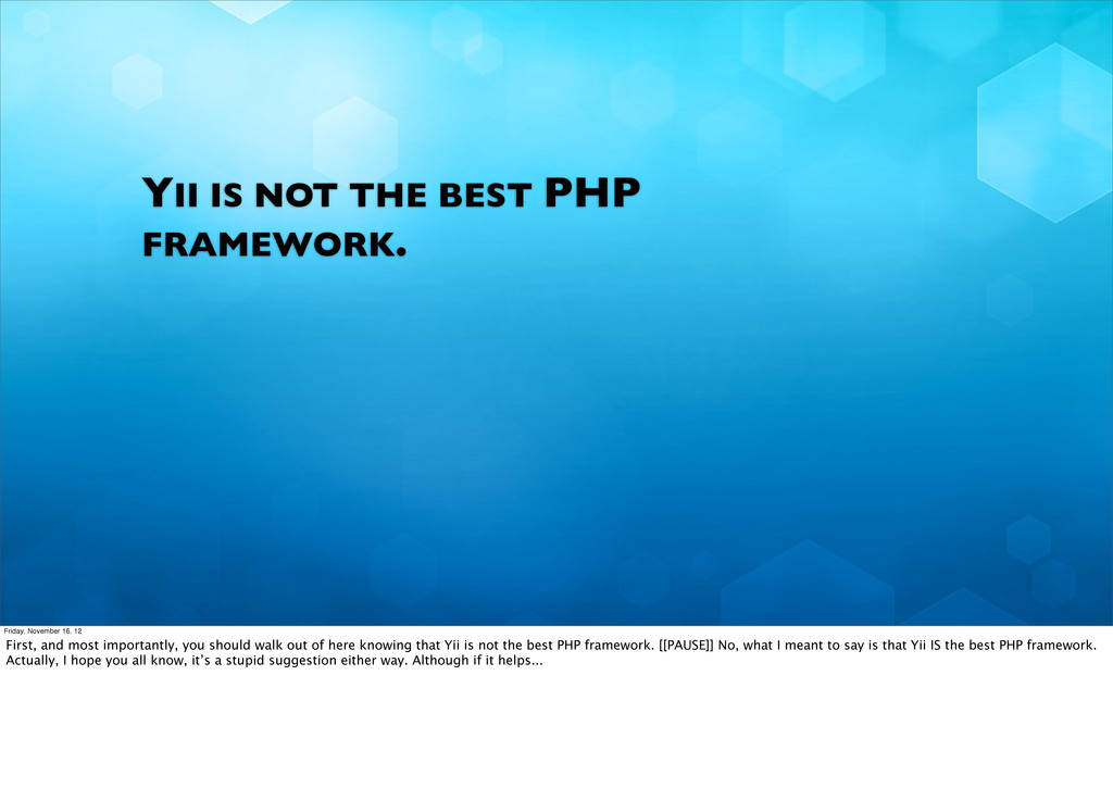 YII IS NOT THE BEST PHP FRAMEWORK. Friday, Nove...