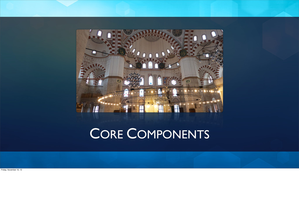 CORE COMPONENTS Friday, November 16, 12