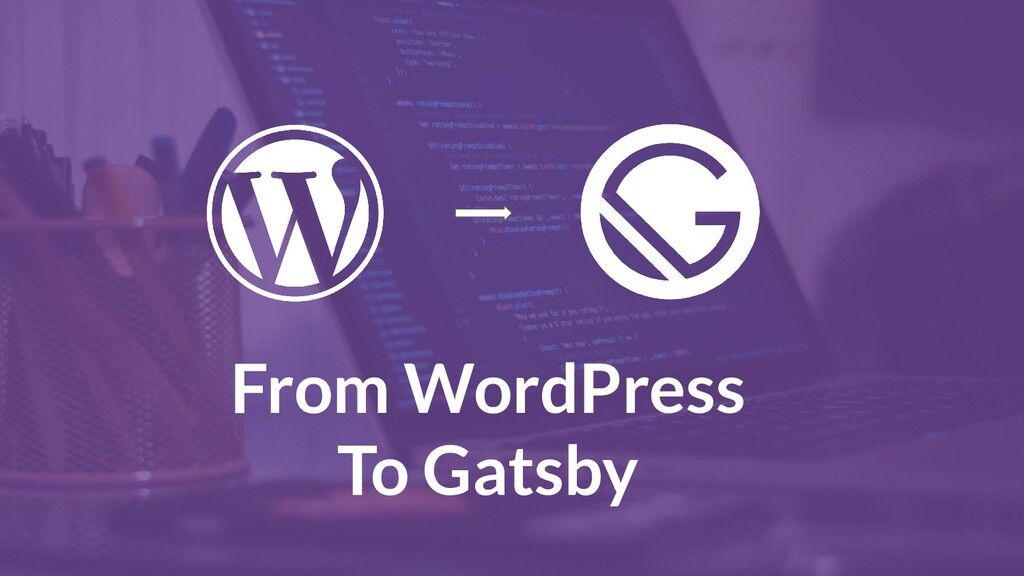From WordPress To Gatsby