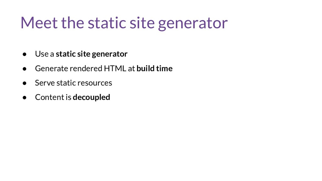 Meet the static site generator ● Use a static s...