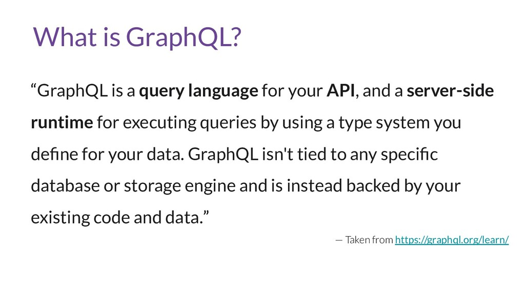 "What is GraphQL? ""GraphQL is a query language f..."