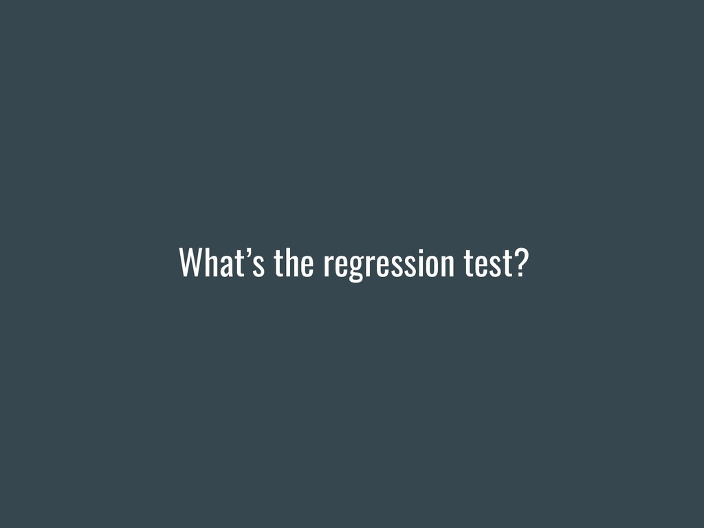 What's the regression test?