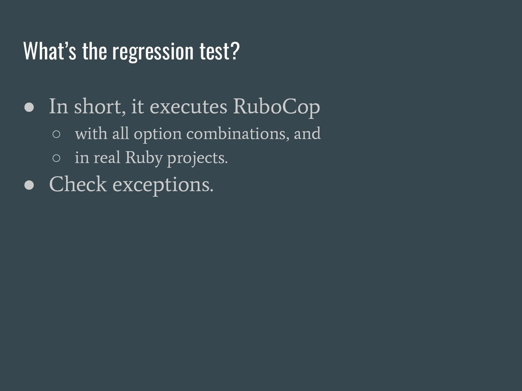 What's the regression test? ● In short, it exec...