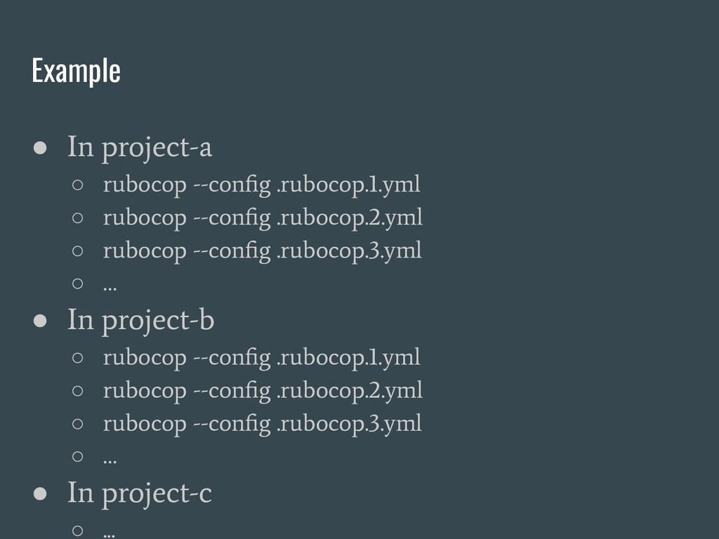 Example ● In project-a ○ rubocop --config .ruboc...