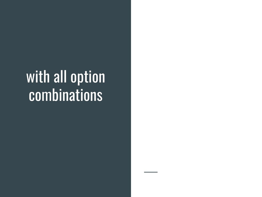 with all option combinations