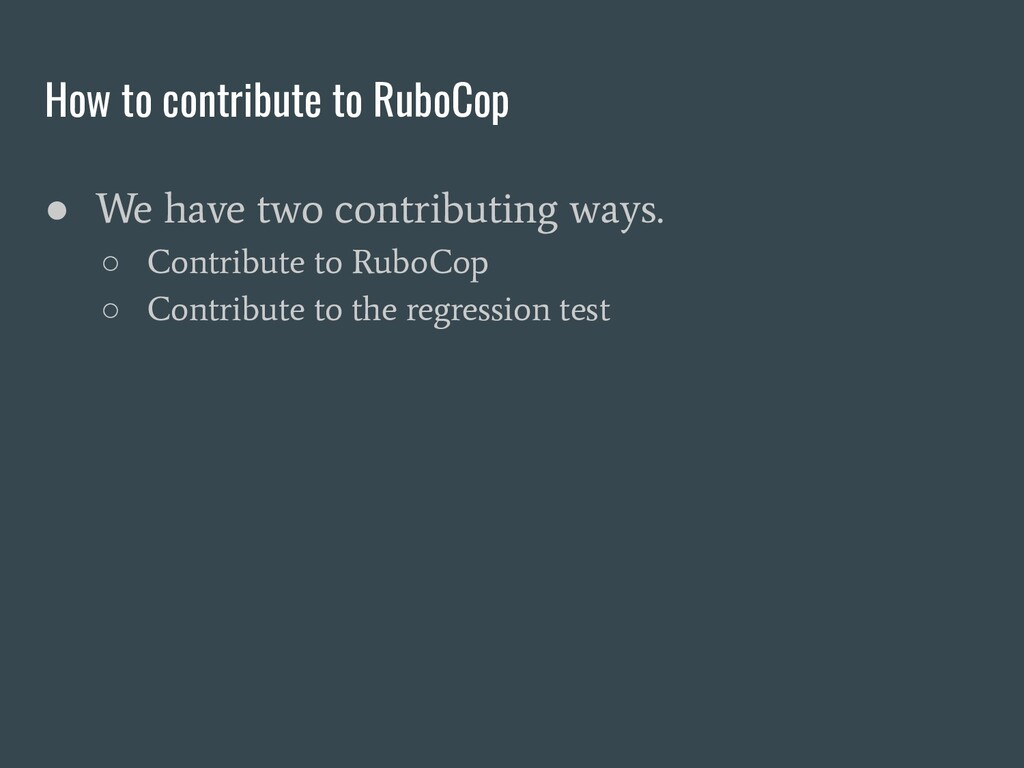How to contribute to RuboCop ● We have two cont...