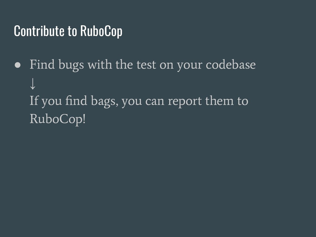 Contribute to RuboCop ● Find bugs with the test...
