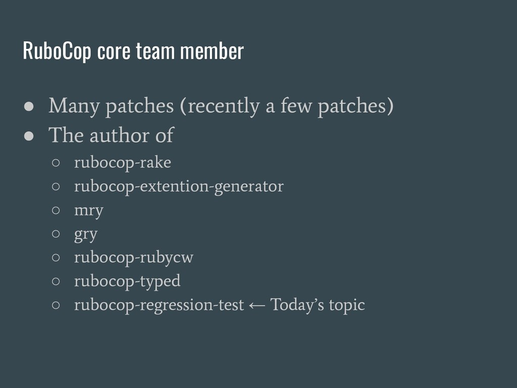 RuboCop core team member ● Many patches (recent...
