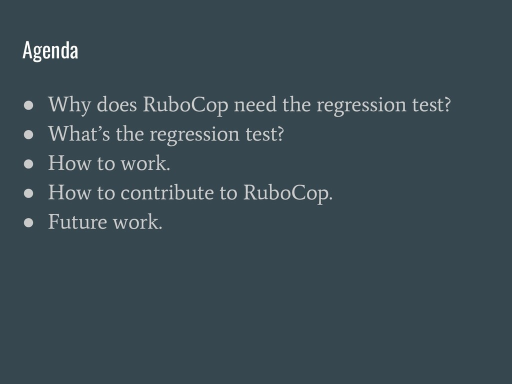 Agenda ● Why does RuboCop need the regression t...