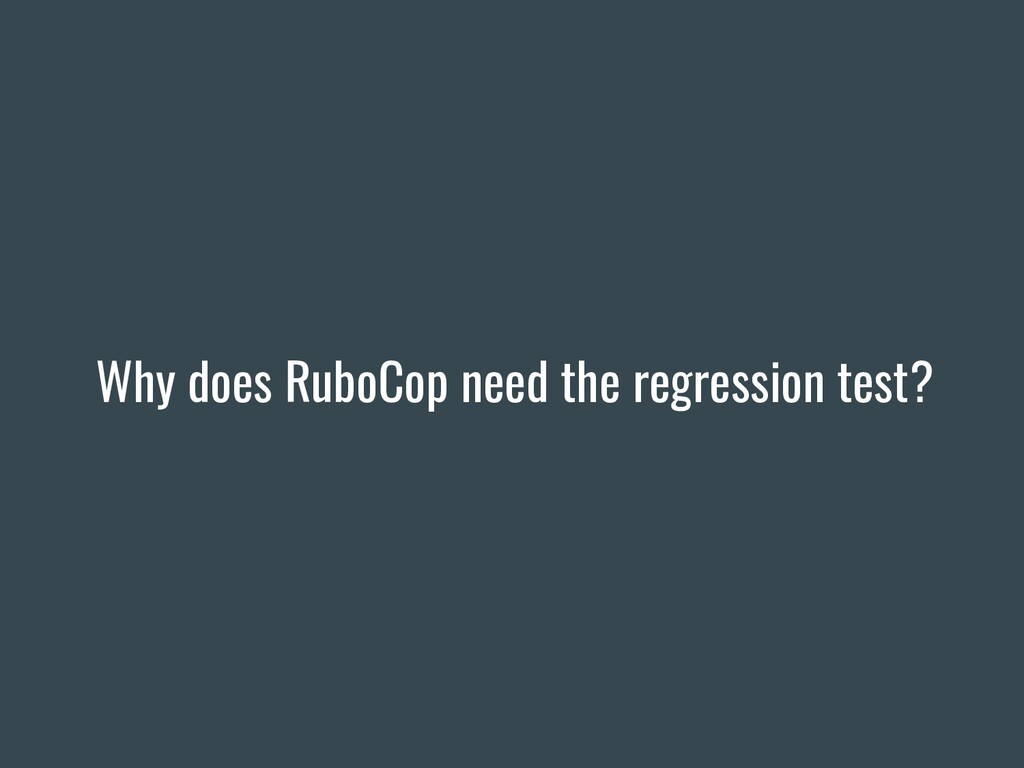 Why does RuboCop need the regression test?