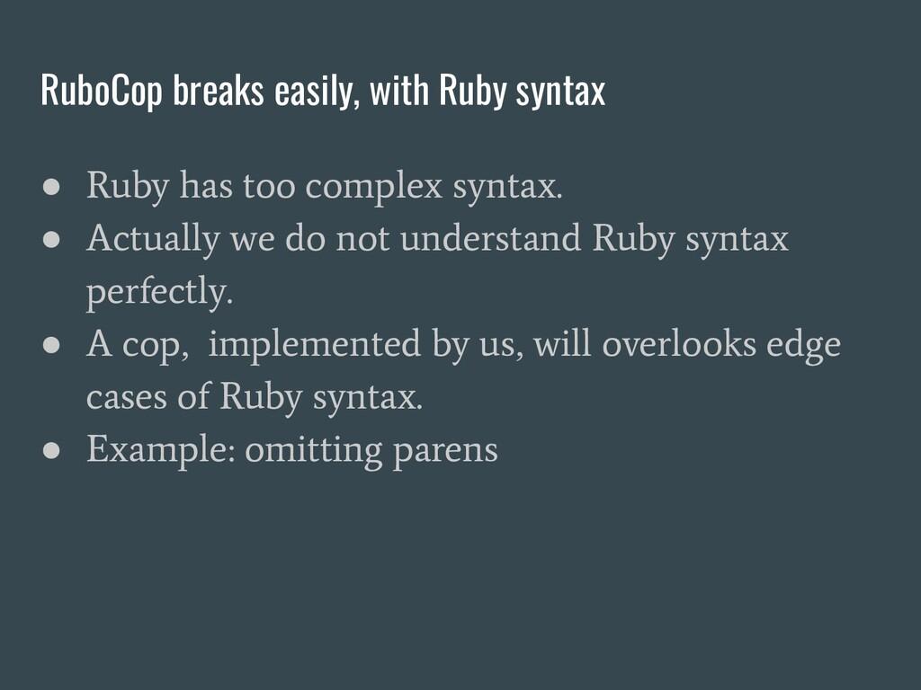 RuboCop breaks easily, with Ruby syntax ● Ruby ...