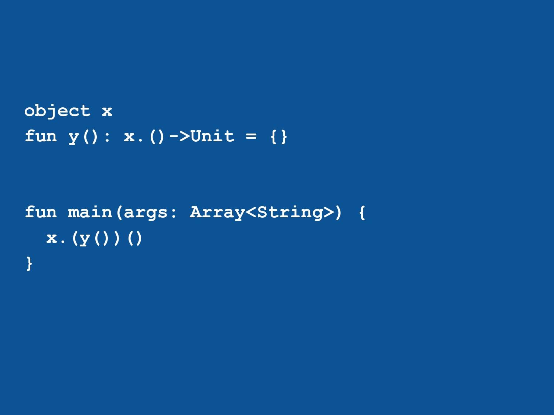object x fun y(): x.()->Unit = {} fun main(args...