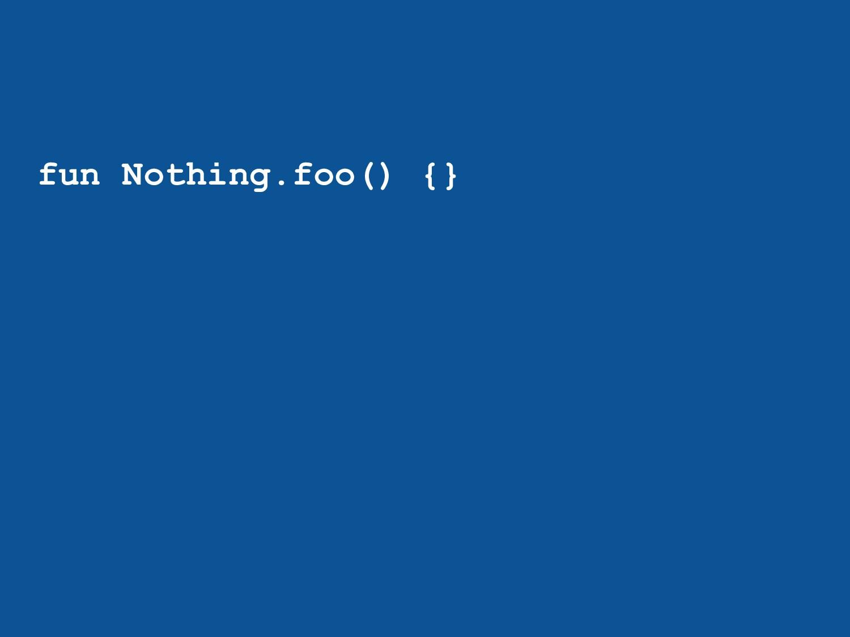 fun Nothing.foo() {}