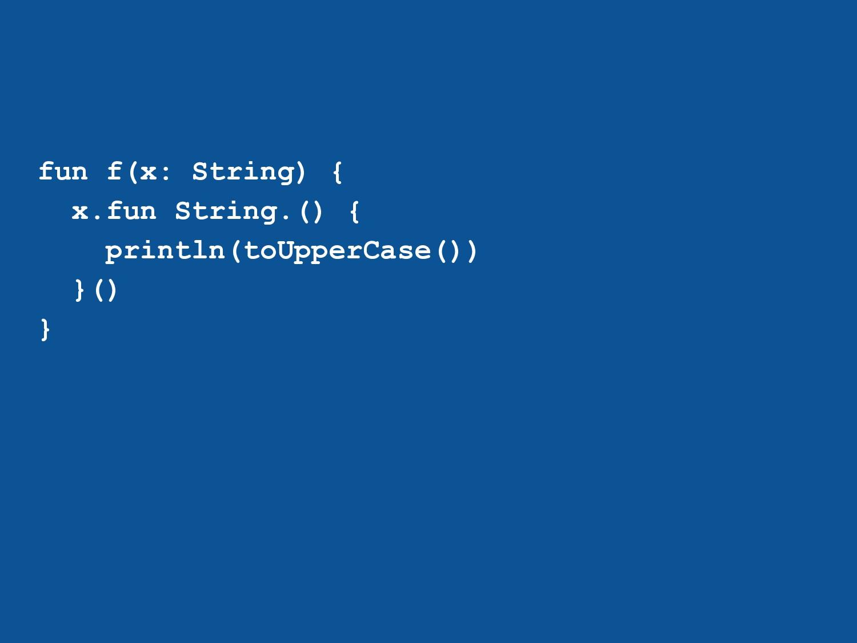 fun f(x: String) { x.fun String.() { println(to...