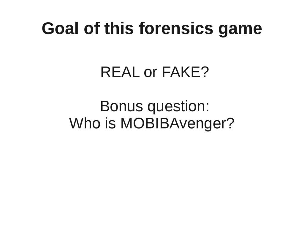 Goal of this forensics game REAL or FAKE? Bonus...