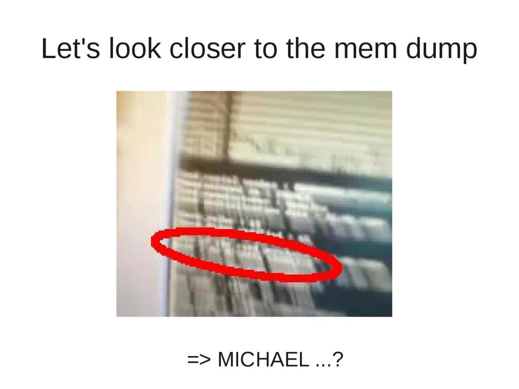 Let's look closer to the mem dump => MICHAEL .....